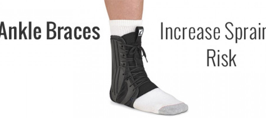 Ankle Braces Increase Sprains